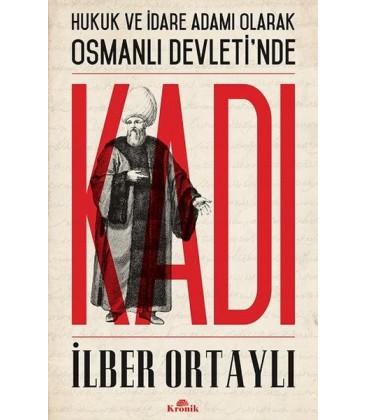 Hukuk ve İdare Adamı Olarak Osmanlı Devleti'nde Kadı