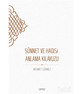 Sünnet ve Hadisi Anlama Kılavuzu (Karton Kapak) - Mehmet Görmez