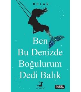Ben Bu Denizde Boğulurum Dedi Balık - Rolan - Olimpos Yayınları