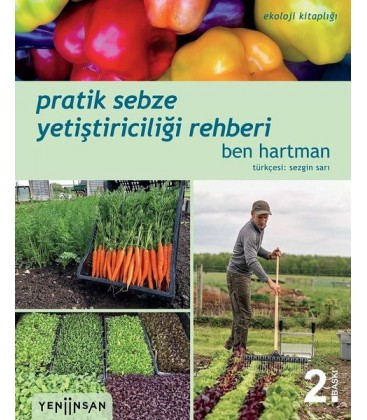 Pratik Sebze Yetiştiriciliği Rehberi - Ben Hartman - Yeni İnsan Yayınevi