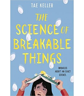 The Science of Breakable Things Tae Keller