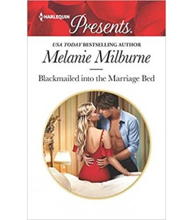 Blackmailed Into the Marriage Bed - Melanie Milburne