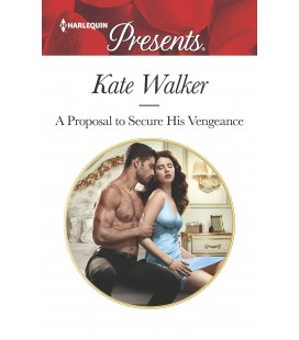A Proposal to Secure His Vengeance - by Kate Walker