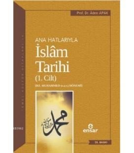 Anahatlarıyla İslam Tarihi 1 - Adem Apak