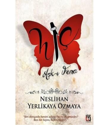 Hiç Aşk-ı Fena - Neslihan Yerlikaya Özmaya Uğur Tuna Yayınları