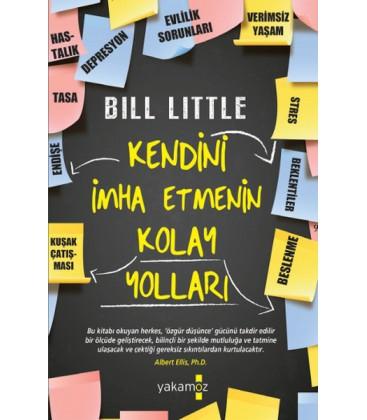 Kendini İmha Etmenin Kolay Yolları - Bill Little  Yakamoz Yayınları