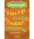 A'dan Z'ye Pozitif Çocuklar Yetiştirme -  Alan E. Kazdin  Yakamoz Yayınları