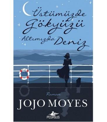 Üstümüzde Gökyüzü Altımızda Deniz Jojo Moyes
