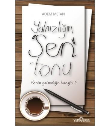 """Yalnızlığın """"Sen"""" Tonu Senin Yalnızlığın Hangisi? - Yazar Adem Metan"""