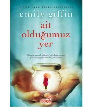 Ait Olduğumuz Yer - Emily Giffin - İndigo Kitap