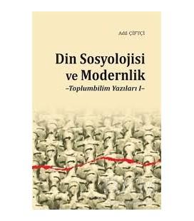 Din Sosyolojisi ve Modernlik  Toplumbilim Yazıları I