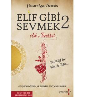 Elif Gibi Sevmek - 2 Aşk-ı Tevekkül Yazar: Hikmet Anıl Öztekin Yayınevi : Yakamoz Yayınları - Yayınevi Genel Dizisi