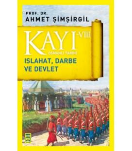 Kayı 8 Islahat, Darbe ve Devlet - Ahmet Şimşirgil - Timaş Yayınları